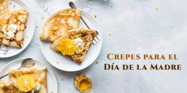 Especial Día de la Madre: ¡sorpréndela con crepes!